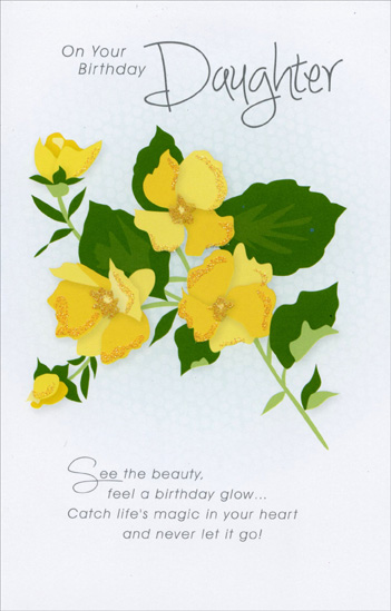 Yellow Flowers: Daughter (1 card/1 envelope) Freedom Greetings Birthday Card - FRONT: On your Birthday Daughter - See the beauty, feel a birthday glow� Catch life's magic in your heart and never let it go!  INSIDE: For, when you're happy, that brings joy to those who love you so!