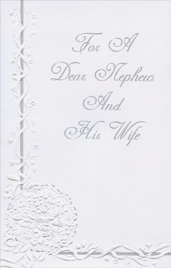 White Embossed Flower Bouquet: Nephew & Wife (1 card/1 envelope) Freedom Greetings Anniversary Card - FRONT: For a Dear Nephew and His Wife  INSIDE: There aren't wishes warm enough for a couple as kind as you. There aren't any words to say how much you're thought of all year through�  Still, both of you must know this brings a world of joy your way and many special wishes on this very special day. Happy Anniversary!