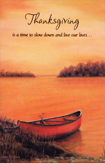 Rowboat (1 card/1 envelope) Thanksgiving Card - FRONT: Thanksgiving is a time to slow down and live our lives...  INSIDE: …one paddle stroke at a time. Relax and Enjoy Your Thanksgiving.