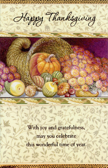 Cornucopia (1 card/1 envelope) Thanksgiving Card - FRONT: Happy Thanksgiving -- With joy and gratefulness, may you celebrate this wonderful time of the year.  INSIDE: May this Thanksgiving bring happiness to you and your loved ones. Have a Beautiful Thanksgiving day!