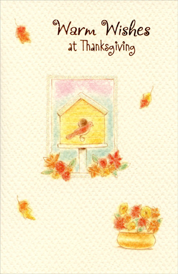 Birdhouse (1 card/1 envelope) Thanksgiving Card - FRONT: Warm wishes at Thanksgiving  INSIDE: There's something about the season that makes thoughts turn your way With wishes that you and yours enjoy a Happy Thanksgiving Day!