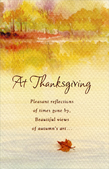 Trees and Stream (1 card/1 envelope) - Thanksgiving Card - FRONT: At Thanksgiving -- Pleasant reflections of times gone by, Beautiful views of autumn's art...  INSIDE: Festive gatherings, dear, good friends, Loving people to warm your heart... May these joys be yours at Thanksgiving.