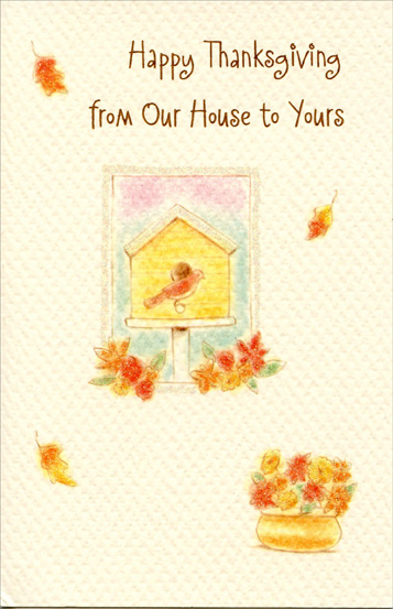 Birdhouse (1 card/1 envelope) Thanksgiving Card - FRONT: Happy Thanksgiving from Our House to Yours  INSIDE: On this special day of thankful celebration May your home be filled with the warmth of family, friends, and beautiful memories.