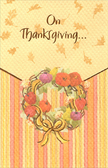 Wreath (1 card/1 envelope) Thanksgiving Card - FRONT: On Thanksgiving...  INSIDE: �there's always a place in my heart for you. Miss You