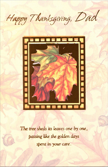 Leaves in Foil Frame (1 card/1 envelope) Thanksgiving Card - FRONT: Happy Thanksgiving Dad -- The tree sheds its leaves one by one, passing like the golden days spent in your care.  INSIDE: I offer my greatest thanks for having a dad like you. With Love on Thanksgiving