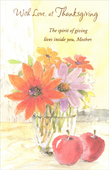 Flower Vase and Apples (1 card/1 envelope) - Thanksgiving Card - FRONT: With Love, at Thanksgiving -- The spirit of giving lives inside you, Mother.  INSIDE: One day a year is not enough to thank you for the beautiful inspiration you've been in my life. Hoping your Thanksgiving is a special as you.