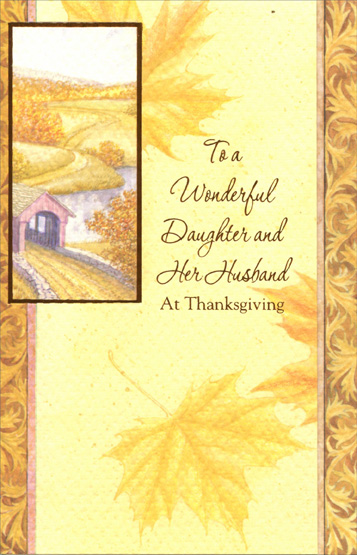 Covered Bridge (1 card/1 envelope) Thanksgiving Card - FRONT: To a Wonderful Daughter and Her Husband at Thanksgiving  INSIDE: Wishing you a holiday filled with love and laughter and many happy memories for you to cherish long after. Happy Thanksgiving