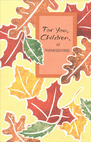 Colorful Leaves (1 card/1 envelope) - Thanksgiving Card - FRONT: For You, Children, at Thanksgiving  INSIDE: Leaves are turning to red and gold, autumn is in the air, And thoughts are turning to the dearest children anywhere. Happy Thanksgiving Love Always