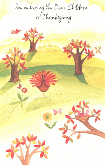 Turkey, Butterfiles, and Birds (1 card/1 envelope) Thanksgiving Card - FRONT: Remembering You Dear Children at Thanksgiving  INSIDE: When Thanksgiving comes each November, It gives special joy to pause and remember The blessings that warm the heart all the year through... Especially wonderful children like you! Happy Thanksgiving with Love