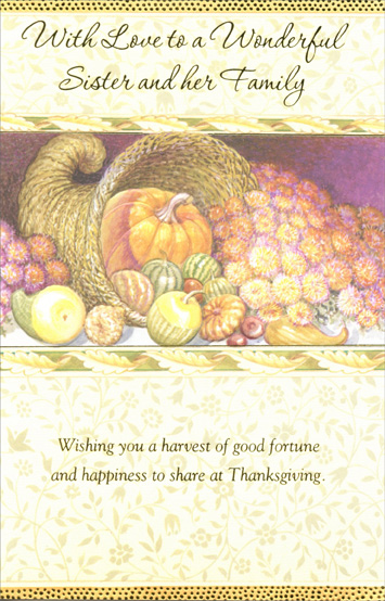 Cornucopia (1 card/1 envelope) Thanksgiving Card - FRONT: With Love to a Wonderful Sister and Her Family -- Wishing you a harvest of good fortune and happiness to share at Thanksgiving.  INSIDE: May love, laughter, and the closeness of family make this Thanksgiving one to remember for years to come.