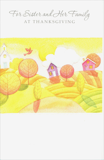 House on Hills (1 card/1 envelope) Imagine Thanksgiving Card - FRONT: For Sister and Her Family at Thanksgiving  INSIDE: There's something about the autumn with its crimson leaves, its skies of blue, That even with the passing years, still seems fresh and new... And there's something about Thanksgiving that seems made especially For loving thoughts of you, Sister, and your family. Happy Thanksgiving
