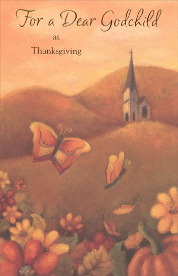 Butterfiles & Church (1 card/1 envelope) Thanksgiving Card - FRONT: For a Deer Godchild at Thanksgiving  INSIDE: It's a joy to be a part of your life... It's been a blessing to see you grow up into the kind of person you were meant to be! Bless You at Thanksgiving and Always