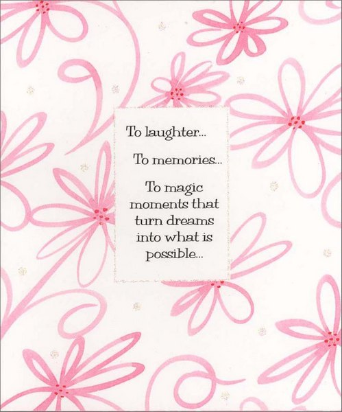 Pink Flowers (1 card/1 envelope) - Birthday Card - FRONT: To laughter� To memories� To magic moments that turn dreams into what is possible�  INSIDE: May all of these be yours. Happy Birthday