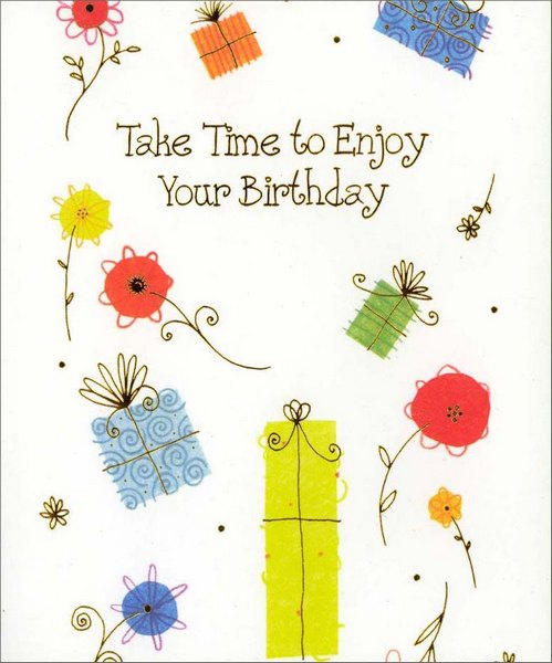 Presents & Flowers (1 card/1 envelope) Birthday Card - FRONT: Take Time to Enjoy Your Birthday  INSIDE: No matter what you have to do� No matter where you have to be� Take time to have the kind of day that suits you perfectly!