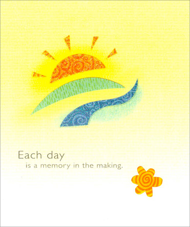 Sunrise (1 card/1 envelope) Birthday Card - FRONT: Each day is a memory in the making.  INSIDE: Wishing you the best of memories yet to come. Happy Birthday