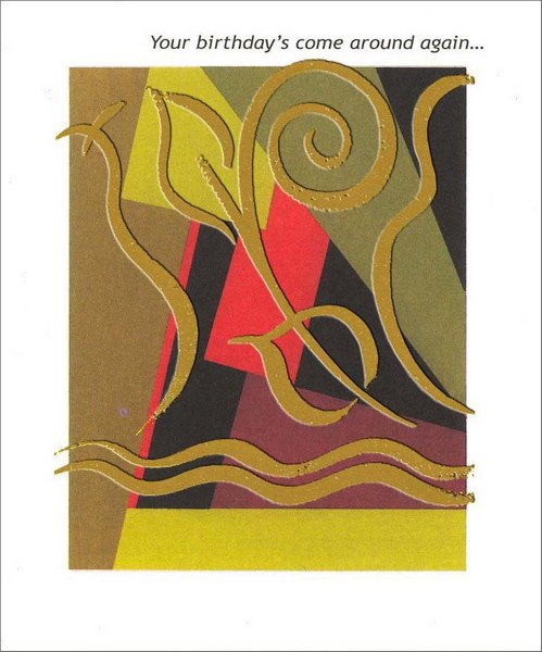 Gold Foil Abstract (1 card/1 envelope) Birthday Card - FRONT: Your birthday's come around again�  INSIDE: �a link to now and then bringing thoughts of you to heart and mind. Hope your day is one-of-a-kind!