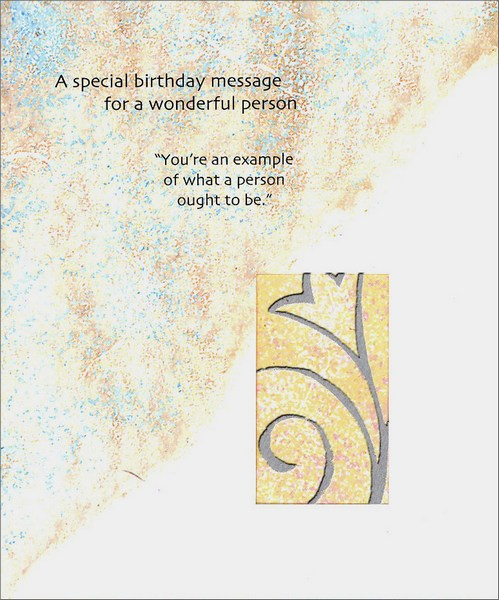 Ought To Be (1 card/1 envelope) Birthday Card - FRONT: A special birthday message for a wonderful person �You're an example of what a person ought to be.�  INSIDE: Happy birthday and best wishes always.