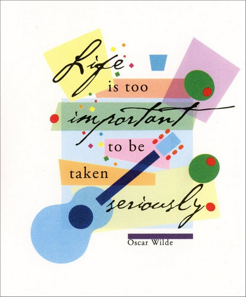 Life is Too Important (1 card/1 envelope) - Blank Card - FRONT: Life is too important to be taken seriously - Oscar Wilde