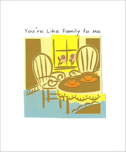 Like Family (1 card/1 envelope) Friendship Card - FRONT: You're Like Family to Me  INSIDE: And I just love how we never run out of things to talk about.