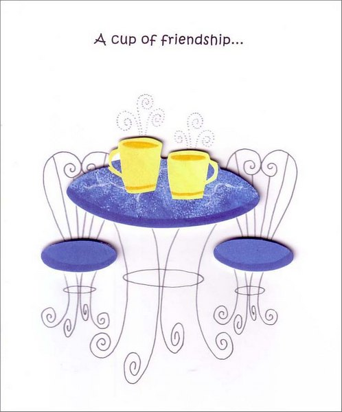 Cup of Friendship (1 card/1 envelope) Friendship Card - FRONT: A cup of friendship�  INSIDE: 1 part sharing 1 part caring and 2 parts silliness.