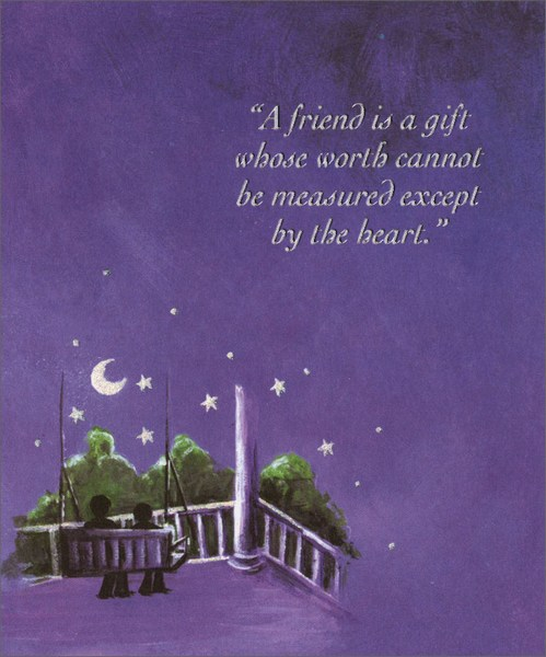 Porch Swing (1 card/1 envelope) Friendship Card - FRONT: A friend is a gift whose worth cannot be measured except by the heart.  INSIDE: Few things warm my heart as much as thinking about the special friendship we share.