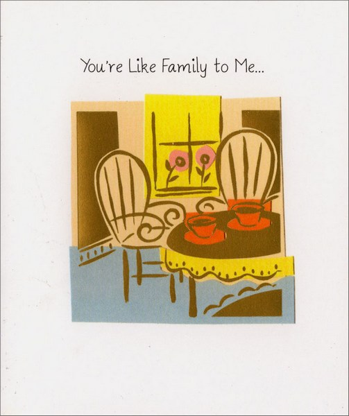 Like Family (1 card/1 envelope) - Friendship Card - FRONT: You're Like Family to Me  INSIDE: And I just love how we never run out of things to talk about.