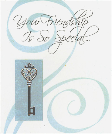 Key to Friendship (1 card/1 envelope) Friendship Card - FRONT: Your Friendship Is So Special…  INSIDE: Impossible to measure And I know that it will always be something I will treasure.