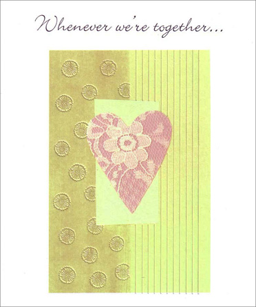 Heart & Flowers (1 card/1 envelope) Love Card - FRONT: Whenever we're together�  INSIDE: Whenever you and I are together, there's always so much joy and love to share - it's beautiful being with you.