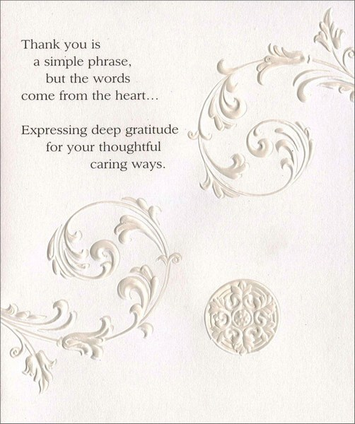 Embossed Vines (1 card/1 envelope) Thank You Card - FRONT: Thank you is a simple phrase, but the words come from the heart� Expressing deep gratitude for your thoughtful caring ways.  INSIDE: Thank you