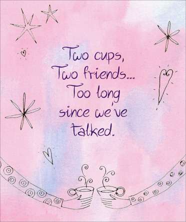 Two Cups (1 card/1 envelope) - Thinking of You Card - FRONT: Two cups, Two friends� Too long since we've talked.  INSIDE: Thinking of you!