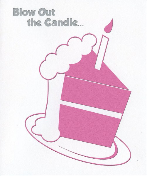 Foil Cake Slice (1 card/1 envelope) - Birthday Card - FRONT: Blow Out the Candle�  INSIDE: �it's Your Birthday!