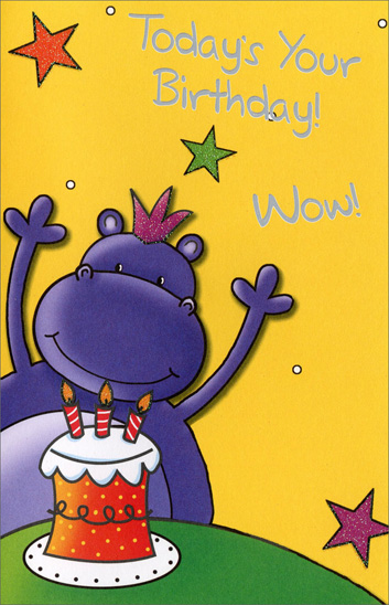 Hippo with Cake (1 card/1 envelope) - Birthday Card - FRONT: Today's Your Birthday! Wow!  INSIDE: Isn't this YOUR birthday? How lucky can you be? So play games, eat some cake, And save a piece for me!