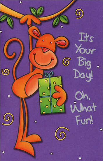 Monkey with Present (1 card/1 envelope) - Birthday Card - FRONT: It's Your Big Day! Oh, What Fun!  INSIDE: Ice cream, cake and presents - what fun there is in store! A birthday's really special when you're the one it's for!