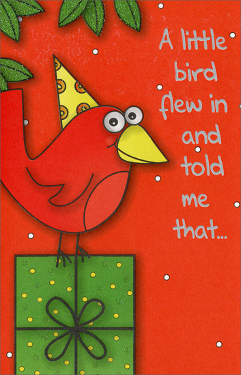 Bird Standing on Present (1 card/1 envelope) Freedom Greetings Kid's Birthday Card - FRONT: A little bird flew in and told me that�  INSIDE: today was YOUR Birthday! Happy Birthday!