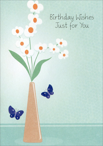 White Flowers in Vase & Butterflies (1 card/1 envelope) Freedom Greetings Birthday Card - FRONT: Birthday Wishes Just for You  INSIDE: As you begin this birthday year with a brand new dream or two, May you discover all the joys meant especially for you! Happy Birthday!
