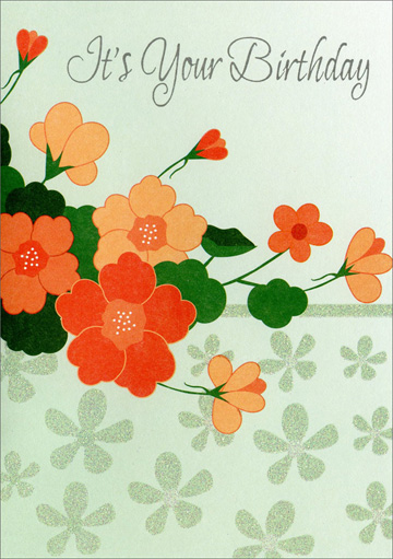 Orange Flowers (1 card/1 envelope) - Birthday Card - FRONT: It's Your Birthday  INSIDE: Take a moment to remember, Take a moment to recall The happiest moments you have known And be thankful for them all.