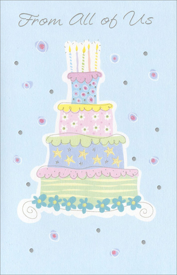 Pastel Layered Cake (1 card/1 envelope) - Birthday Card - FRONT: From All of Us  INSIDE: A birthday wish from all of us Because we want to show you how very nice we think you are� How glad we are to know you. Happy Birthday!
