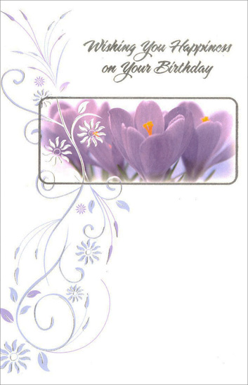 Four Purple Flowers (1 card/1 envelope) - Birthday Card - FRONT: Wishing You Happiness on Your Birthday  INSIDE: May you have every opportunity to follow your dreams as another year comes rolling in. Happy Birthday!