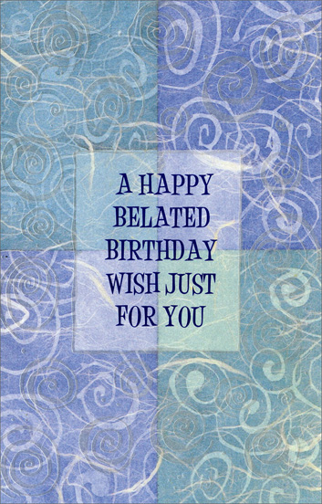 Pearlized Foil Swirls (1 card/1 envelope) Freedom Greetings Belated Birthday Card - FRONT: A Happy Belated Birthday Wish Just For You  INSIDE: Hope your day was as wonderful as you! Happy Birthday