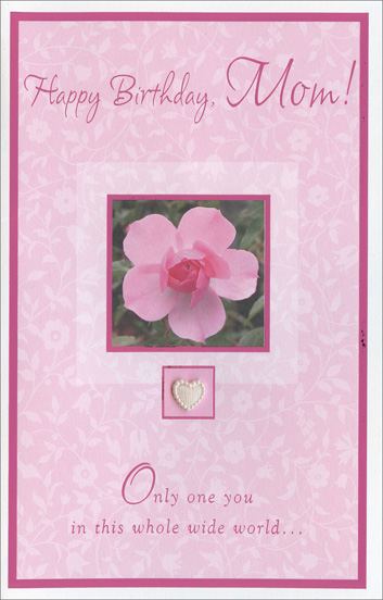 Pink Flower with Heart Embellishment (1 card/1 envelope) Freedom Greetings Mother Birthday Card - FRONT: Happy Birthday, Mom! Only one you in this whole wide world�  INSIDE: Lucky me to have you for a mom.