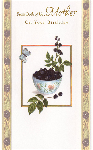 Bowl of Blackberries (1 card/1 envelope) Freedom Greetings Mother Birthday Card - FRONT: From Both of Us, Mother On Your Birthday  INSIDE: We both agree we could never replace a mother who fills such a special place in our lives…We're so glad there's you! Happy Birthday with Love from Both of Us