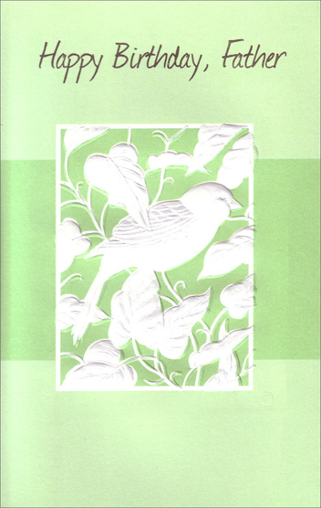 White Embossed Bird (1 card/1 envelope) - Birthday Card - FRONT: Happy Birthday, Father  INSIDE: I really ought to say this much more often then I do� �I'm glad that you're my father. Happy Birthday!