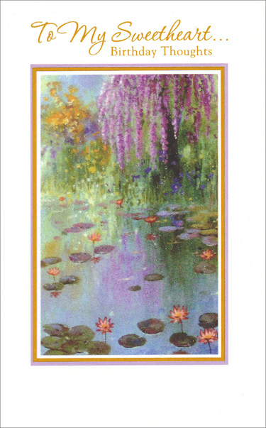 Pond Scene for Sweetheart (1 card/1 envelope) Freedom Greetings Sweetheart Birthday Card - FRONT: To My Sweetheart… Birthday Thoughts  INSIDE: From the depth of my heart, one single wish… all the happiness in the world… and one single message… I love you. Have a Beautiful Birthday