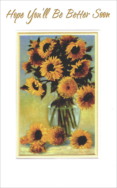 Sunflowers in Glass Vase (1 card/1 envelope) Freedom Greetings Get Well Card - FRONT: Hope You'll Be Better Soon  INSIDE: Each day seems happier when you're a part of it� So here's hoping that it won't be long until you're up and around again.