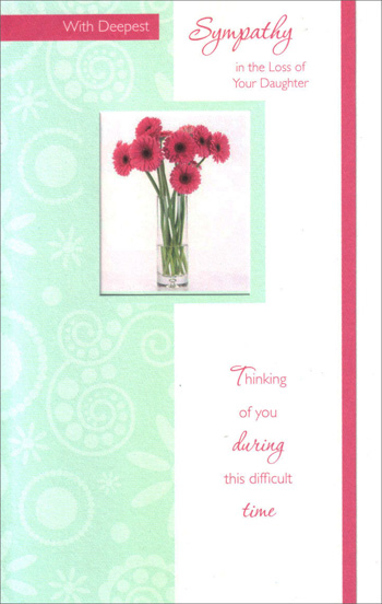 Pink Gerbera Daisies in Tall Glass (1 card/1 envelope) Freedom Greetings Sympathy Card - FRONT: With Deepest Sympathy in the Loss of Your Daughter Thinking of you during this difficult time  INSIDE: May it help to ease your loss and bring some comfort, too, to know that these thoughts are with you in sympathy today.