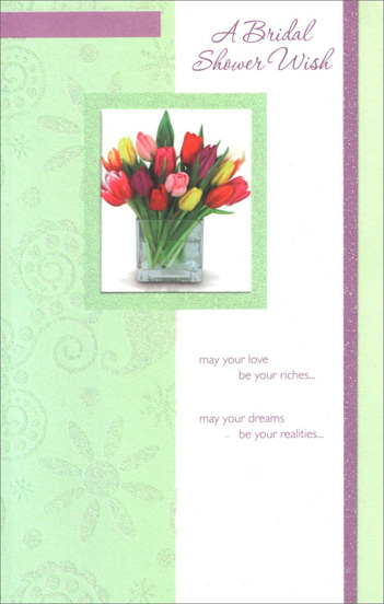 Colorful Tulips in Square Glass Vase (1 card/1 envelope) Freedom Greetings Bridal Shower Card - FRONT: A Bridal Shower Wish - may your love be your riches� may your dreams be your realities�  INSIDE: �may your happiness always be your peace. Congratulations!