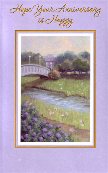 Bridge Over Small Stream (1 card/1 envelope) - Anniversary Card - FRONT: Hope Your Anniversary is Happy  INSIDE: Hope each anniversary is even happier than the last because you have even more memories to enjoy, even more accomplishments to celebrate! Have a Happy Day