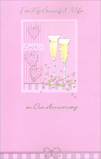 Champagne Hearts and Roses (1 card/1 envelope) Freedom Greetings Wife Anniversary Card - FRONT: For My Beautfiul Wife on Our Anniversary  INSIDE: You've shown me a whole different world, a world filled with love and happiness… …you've shown me how beautiful life can be and it means more to me than you ever could guess. Happy Anniversary!
