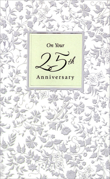 Silver Foil Flowers for Silver Anniversary (1 card/1 envelope) - Anniversary Card - FRONT: On Your 25th Anniversary  INSIDE: Only you two can know the meaning of this day� Sweet memories and special times you've known along the way� But others share the moment with wishes warm and true for many more years of happiness ahead of both of you. Congratulations