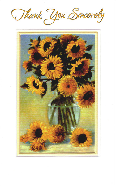 Sunflowers in Glass Vase Thanks (1 card/1 envelope) Freedom Greetings Thank You Card - FRONT: Thank You Sincerely  INSIDE: When you've done so much, a simple thank you just doesn't seem to say enough� and yet it says it all.